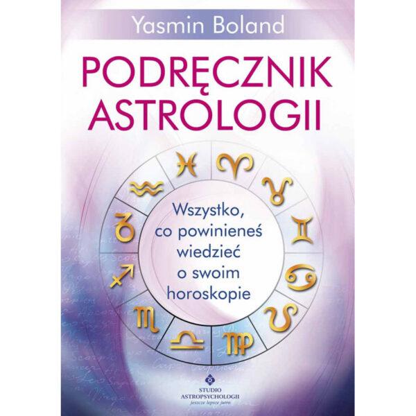 Podręcznik astrologii. Wszystko, co powinieneś wiedzieć o swoim horoskopie.