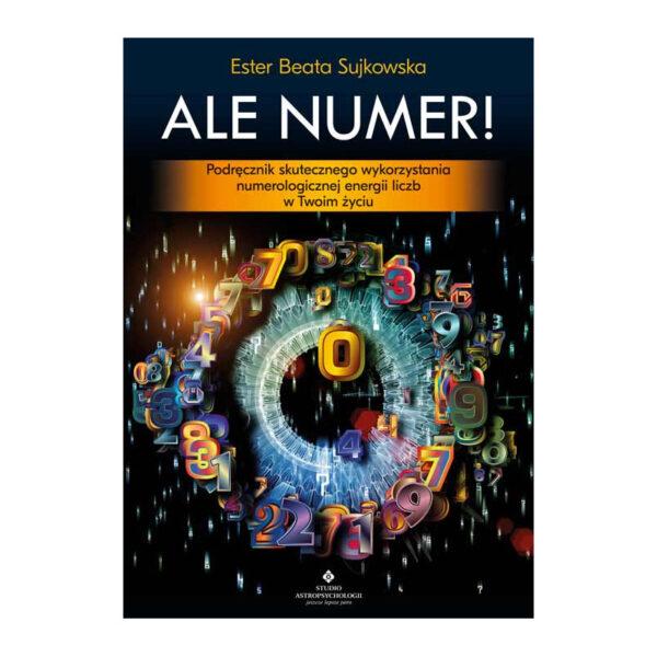 ALE NUMER! Podręcznik skutecznego wykorzystania numerologicznej energii liczb w Twoim życiu