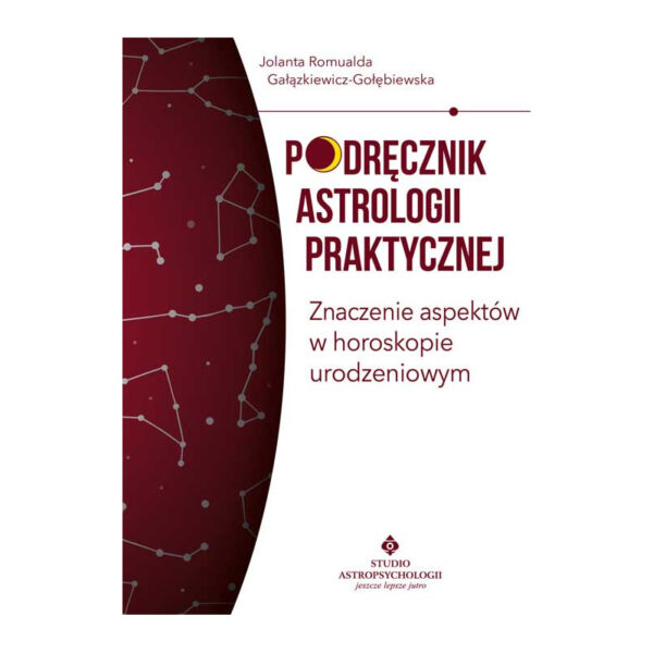 Podręcznik astrologii praktycznej - znaczenie aspektów w horoskopie urodzeniowym - Jolanta Romualda Gałązkiewicz-GołębiewskaU