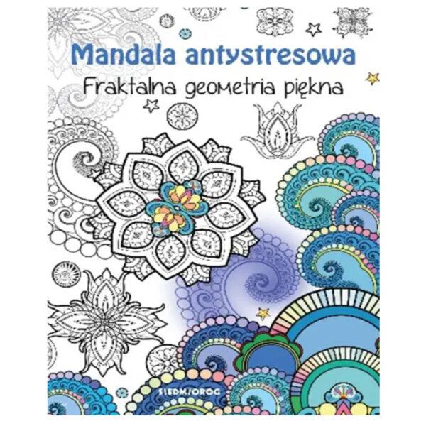 Mandala Antystresowa. Fraktalna Geometria Piękna.