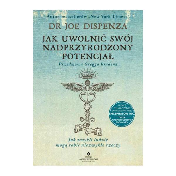 Jak uwolnić swój nadprzyrodzony potencjał - dr Joe Dispenza