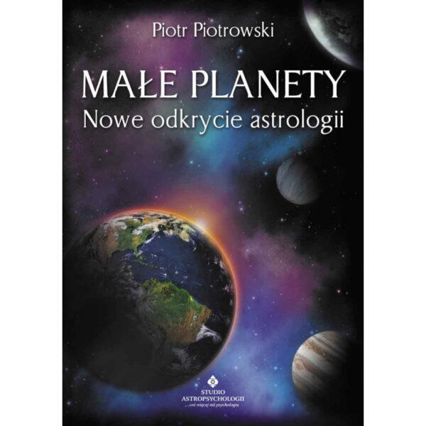 Małe planety. Nowe odkrycie astrologii - Piotr Piotrowski