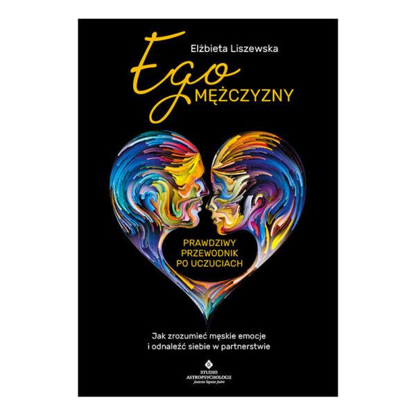 Ego mężczyzny - prawdziwy przewodnik po uczuciach - Elżbieta Liszewska
