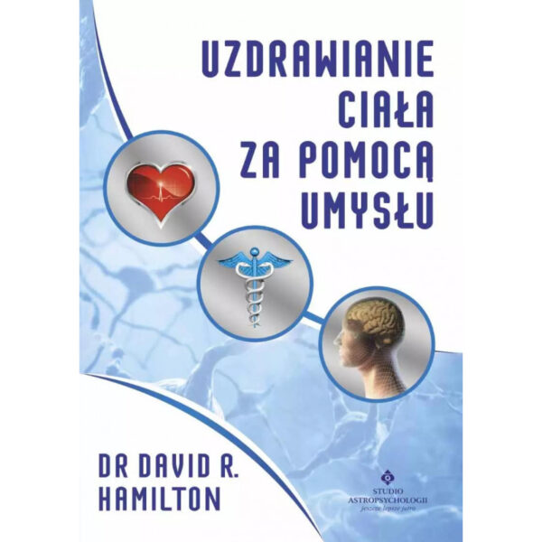 Uzdrawianie ciała za pomocą umysłu - David R. Hamilton